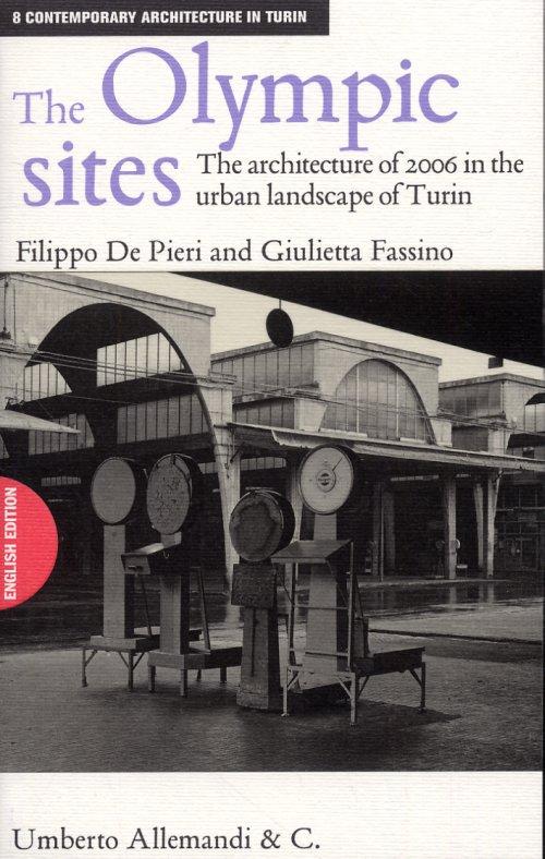 The Olympic sites - The architecture of 2006 in the urban landscape of Turin